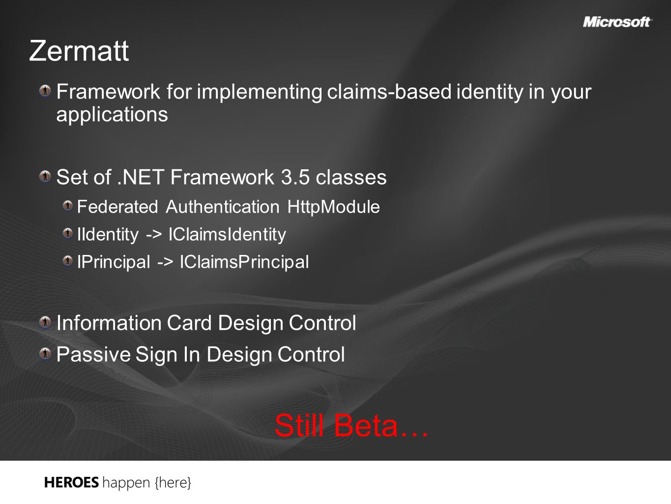 Zermatt Framework for implementing claims-based identity in your applications Set of.NET Framework 3.5 classes Federated Authentication HttpModule IId