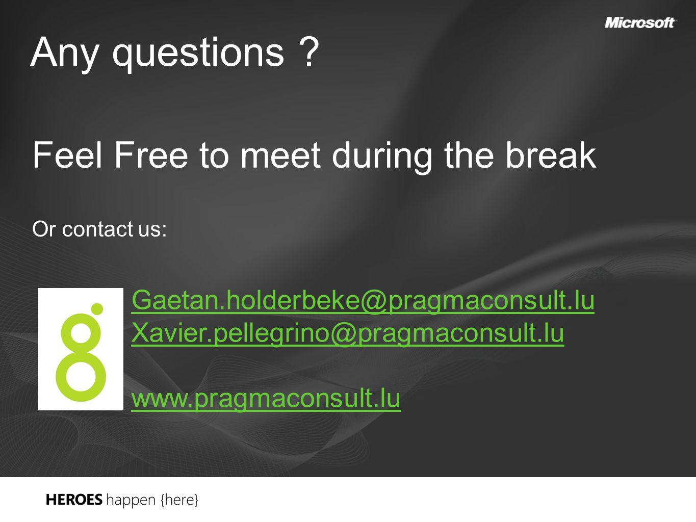 Any questions ? Feel Free to meet during the break Or contact us: Gaetan.holderbeke@pragmaconsult.lu Xavier.pellegrino@pragmaconsult.lu www.pragmacons