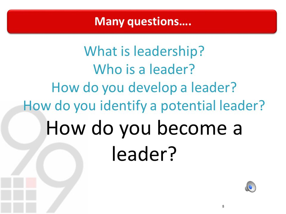 Many questions…. 8 What is leadership. Who is a leader.