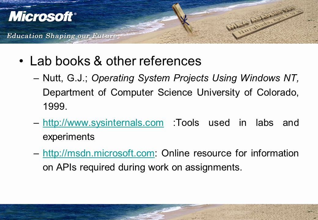 Lab books & other references –Nutt, G.J.; Operating System Projects Using Windows NT, Department of Computer Science University of Colorado, 1999.