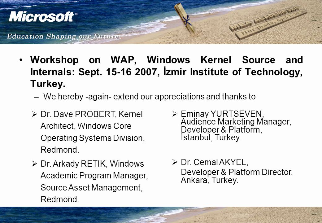Computer Engineering Courses Course of Operating Systems CRK: Curriculum Resource Kit better operating systems education WAP: Windows Academic Program Instruction WRK: Windows Research Kernel Research Application Project OZ