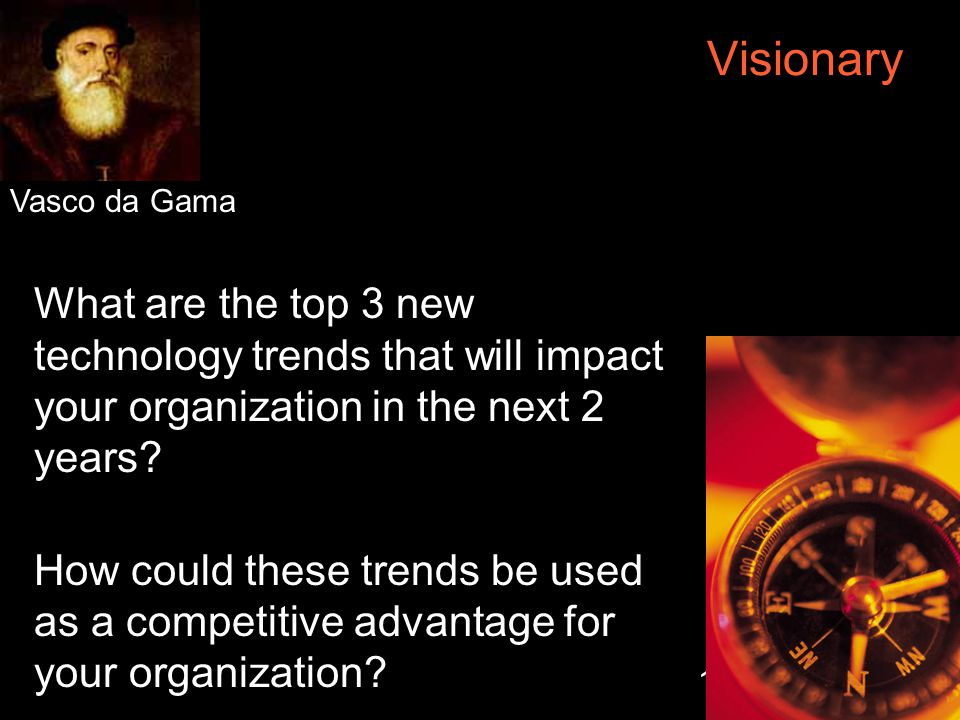 13 Visionary What are the top 3 new technology trends that will impact your organization in the next 2 years.