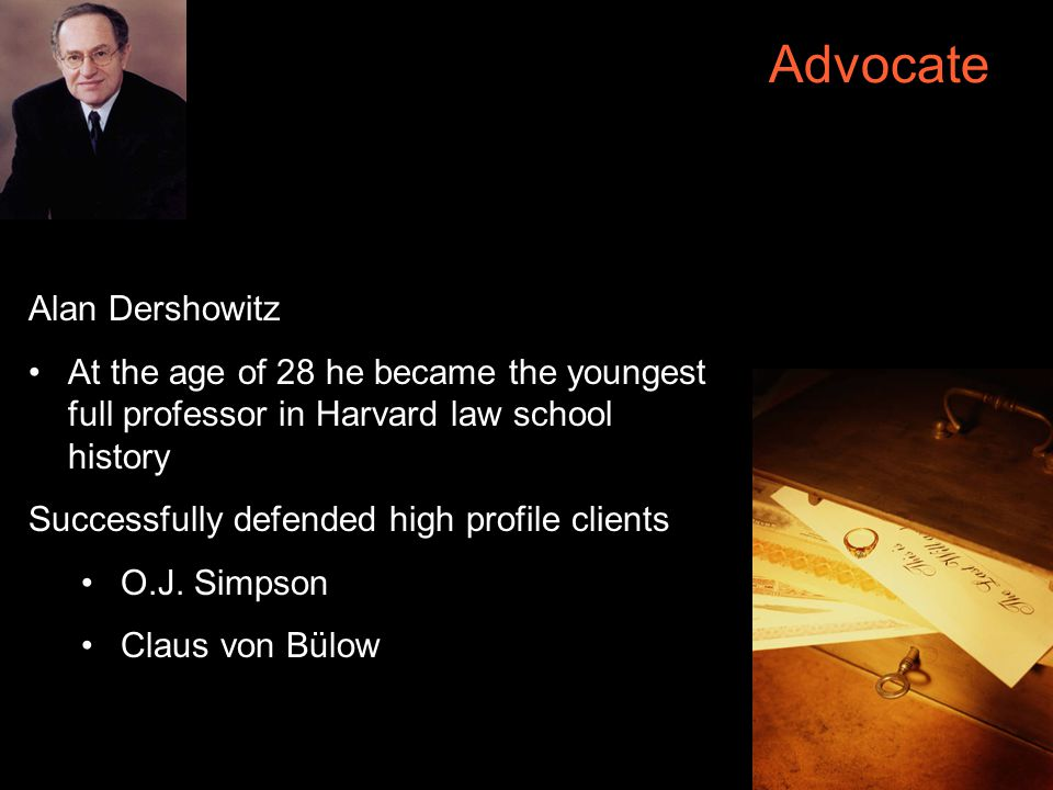 19 Advocate Alan Dershowitz At the age of 28 he became the youngest full professor in Harvard law school history Successfully defended high profile clients O.J.