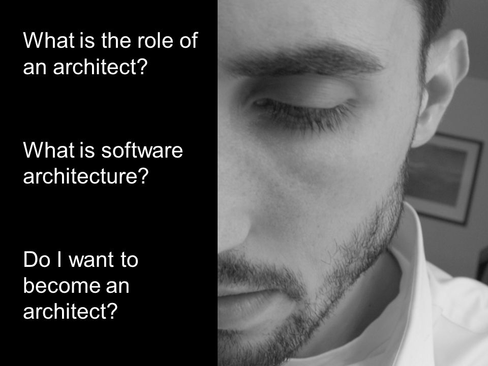 2 What is the role of an architect. What is software architecture.
