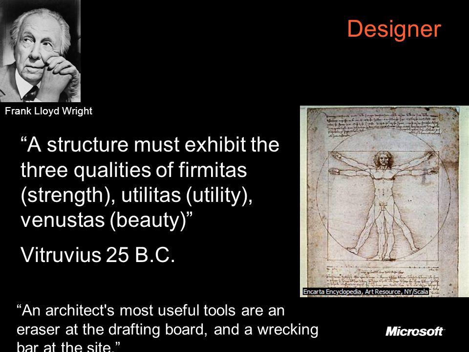 Designer A structure must exhibit the three qualities of firmitas (strength), utilitas (utility), venustas (beauty) Vitruvius 25 B.C.