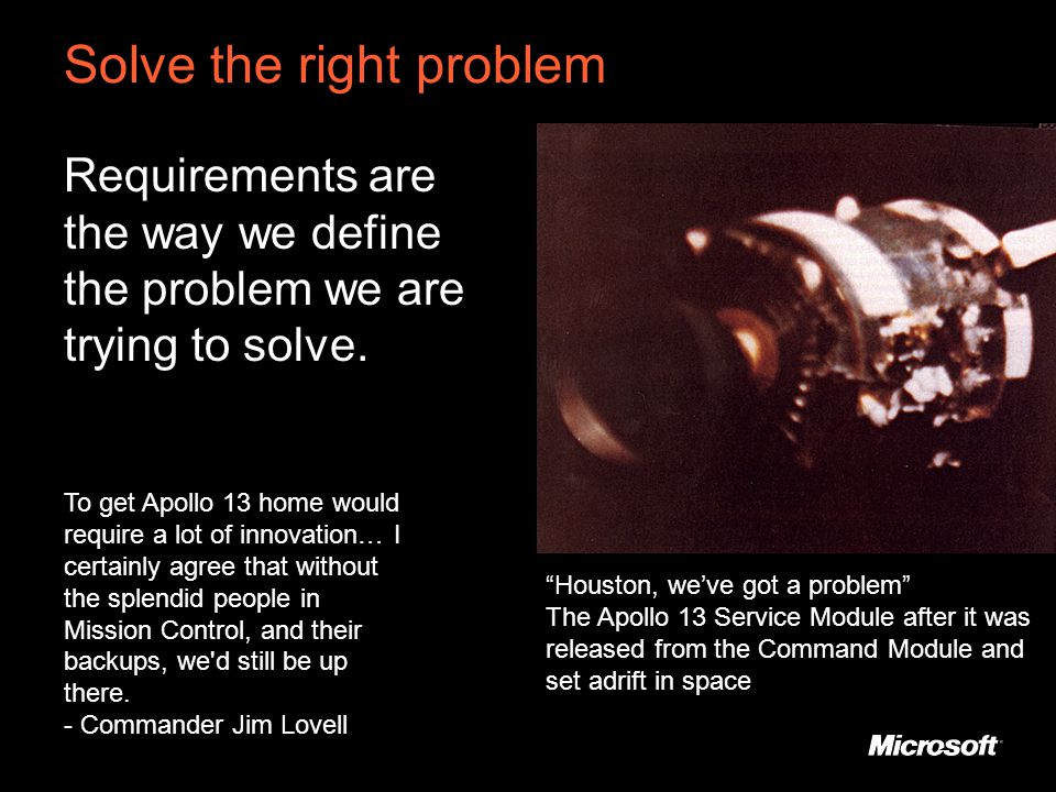 Solve the right problem Requirements are the way we define the problem we are trying to solve.