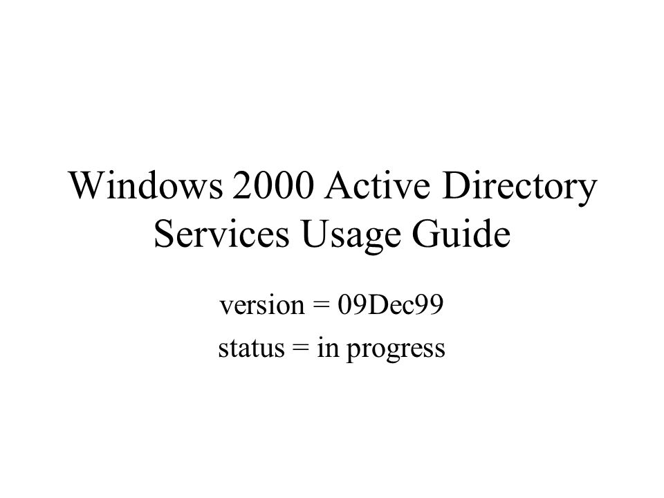 Windows 2000 Active Directory Services Usage Guide version = 09Dec99 status = in progress