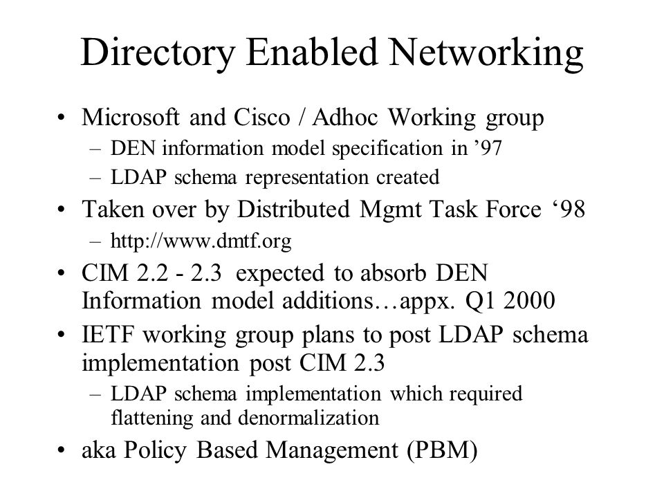 Directory Enabled Networking Microsoft and Cisco / Adhoc Working group –DEN information model specification in '97 –LDAP schema representation created