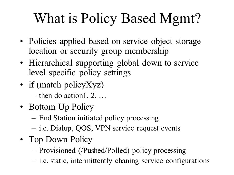 What is Policy Based Mgmt? Policies applied based on service object storage location or security group membership Hierarchical supporting global down