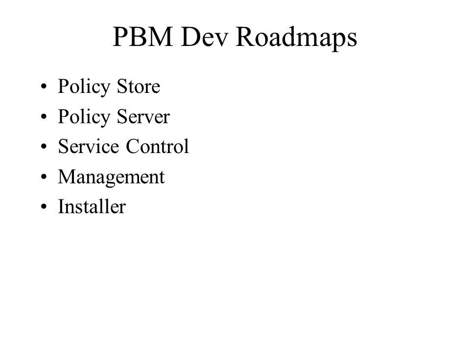 PBM Dev Roadmaps Policy Store Policy Server Service Control Management Installer