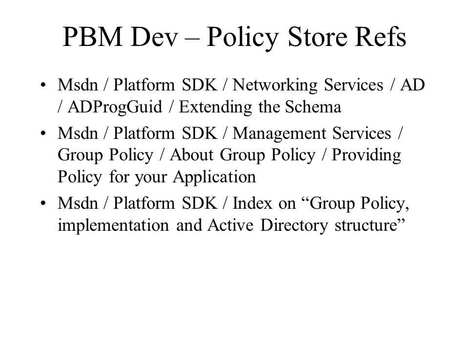 PBM Dev – Policy Store Refs Msdn / Platform SDK / Networking Services / AD / ADProgGuid / Extending the Schema Msdn / Platform SDK / Management Servic