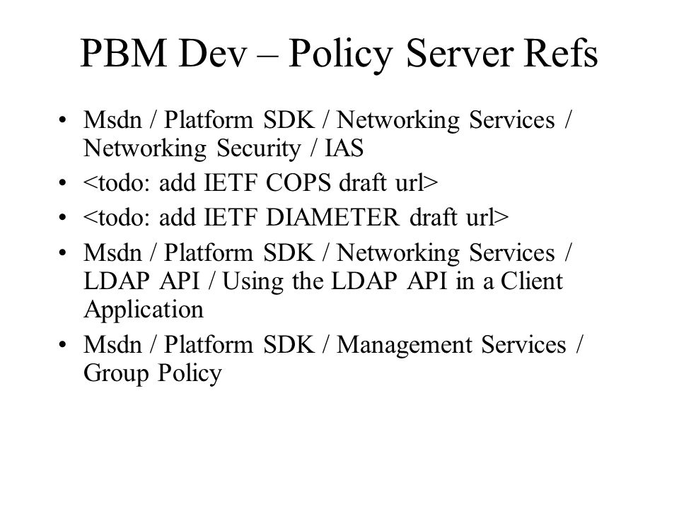 PBM Dev – Policy Server Refs Msdn / Platform SDK / Networking Services / Networking Security / IAS Msdn / Platform SDK / Networking Services / LDAP AP