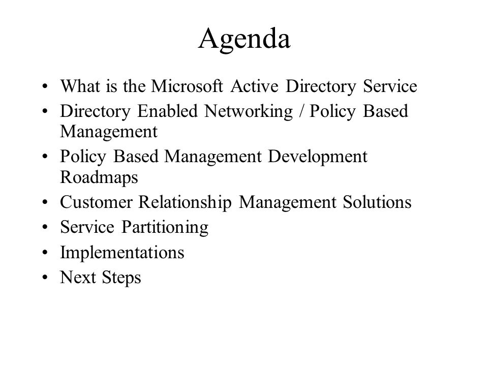 Agenda What is the Microsoft Active Directory Service Directory Enabled Networking / Policy Based Management Policy Based Management Development Roadm