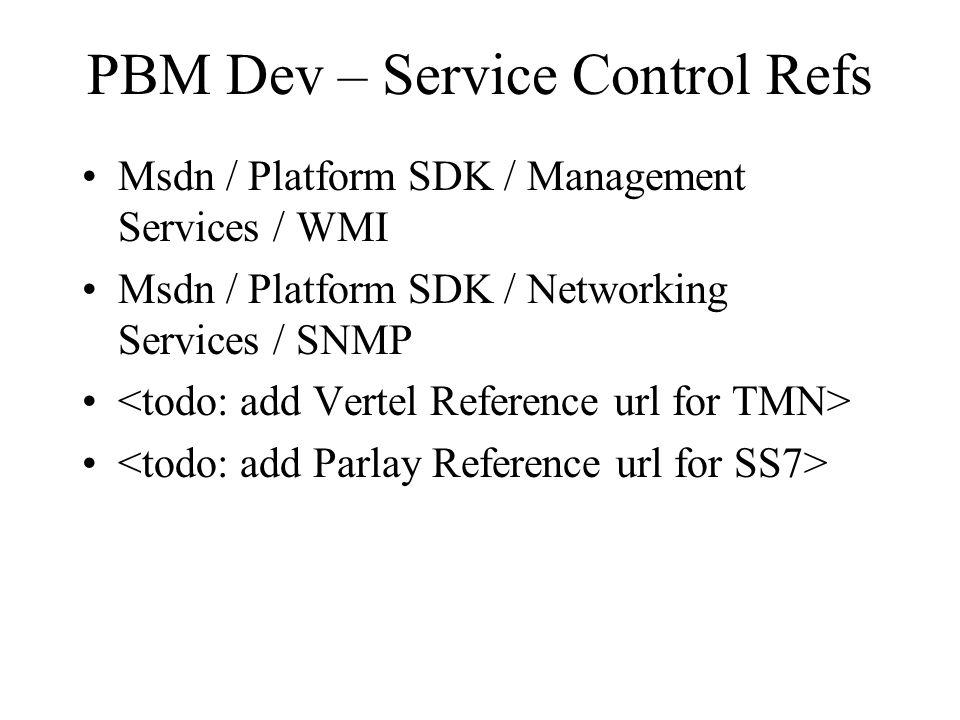 PBM Dev – Service Control Refs Msdn / Platform SDK / Management Services / WMI Msdn / Platform SDK / Networking Services / SNMP