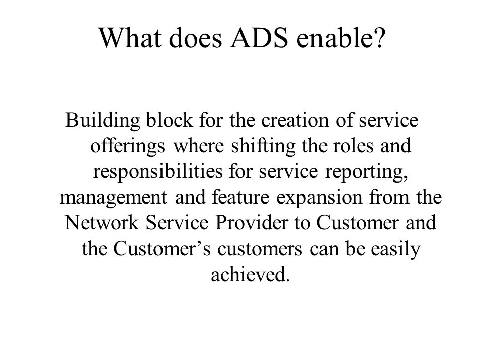 What does ADS enable? Building block for the creation of service offerings where shifting the roles and responsibilities for service reporting, manage