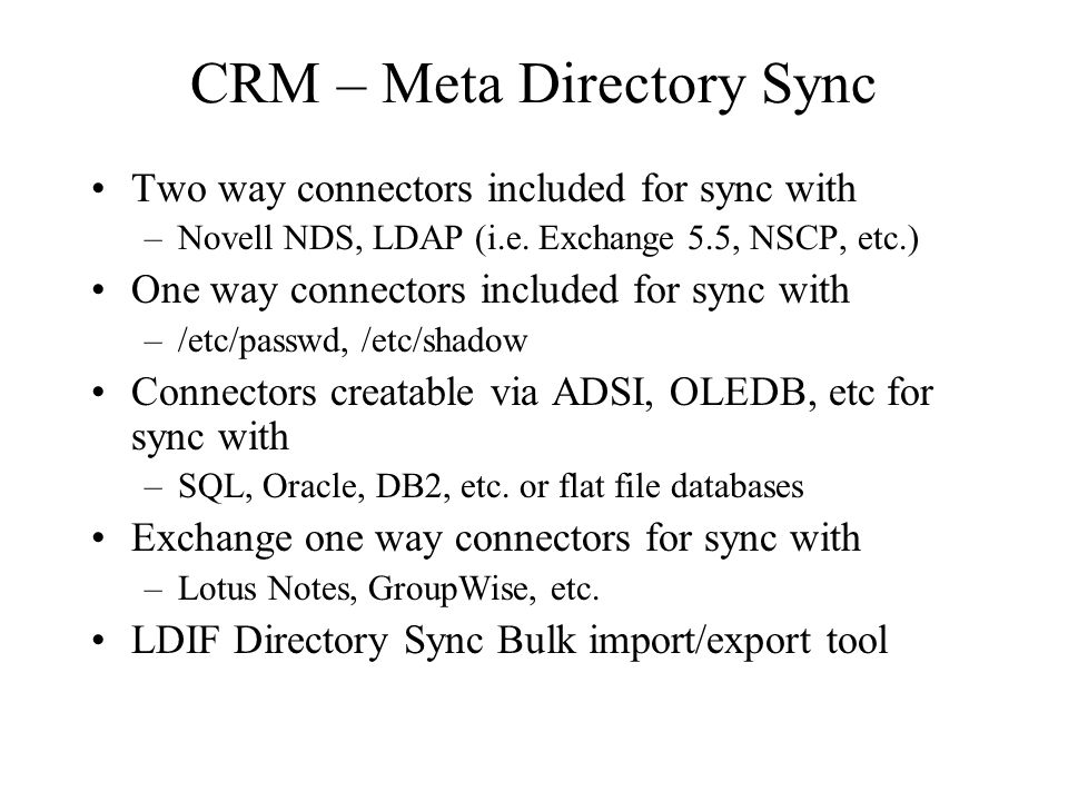 CRM – Meta Directory Sync Two way connectors included for sync with –Novell NDS, LDAP (i.e.