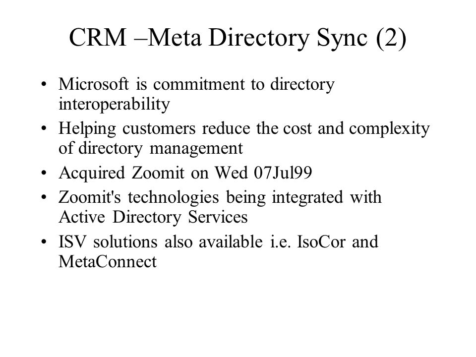 CRM –Meta Directory Sync (2) Microsoft is commitment to directory interoperability Helping customers reduce the cost and complexity of directory manag