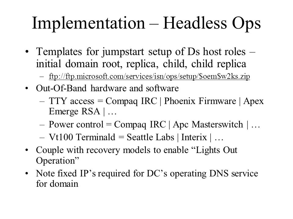Implementation – Headless Ops Templates for jumpstart setup of Ds host roles – initial domain root, replica, child, child replica –ftp://ftp.microsoft
