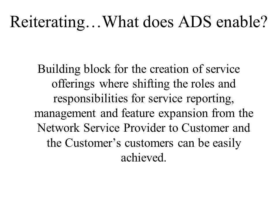 Reiterating…What does ADS enable.