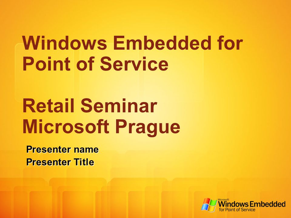 Windows Embedded for Point of Service Retail Seminar Microsoft Prague Presenter name Presenter Title