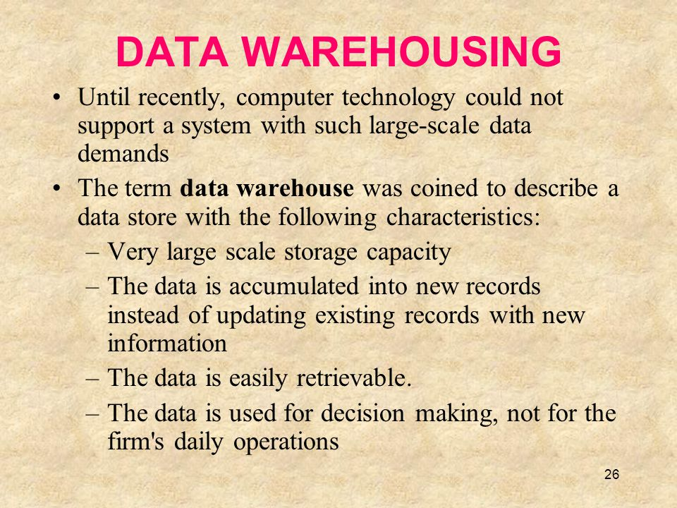 27 The Data Warehousing System A data warehousing system (Figure 8.11) enters data into the warehouse, transforms the data into information, and makes the information available to users Data is gathered from data sources and goes through a staging area before being entered in the warehouse data repository An information delivery system obtains data from the warehouse data repository and transforms it into information for the users The data warehousing system also includes a management and control components
