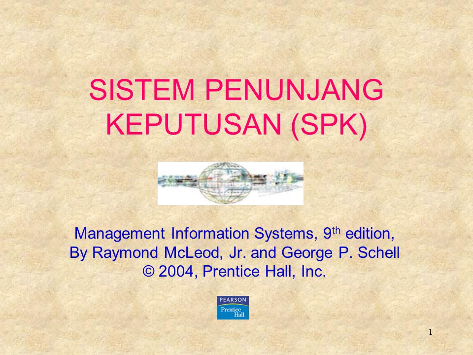1 SISTEM PENUNJANG KEPUTUSAN (SPK) Management Information Systems, 9 th edition, By Raymond McLeod, Jr.
