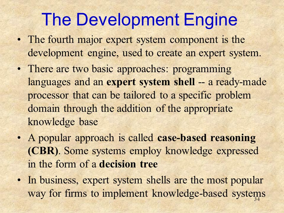 34 The Development Engine The fourth major expert system component is the development engine, used to create an expert system.