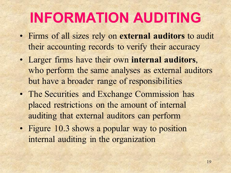 19 INFORMATION AUDITING Firms of all sizes rely on external auditors to audit their accounting records to verify their accuracy Larger firms have thei