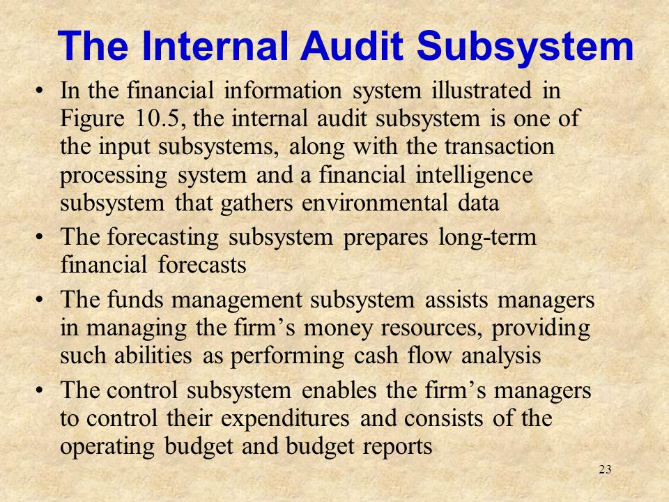23 The Internal Audit Subsystem In the financial information system illustrated in Figure 10.5, the internal audit subsystem is one of the input subsy