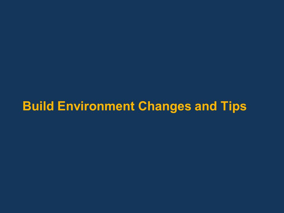 Build Environment Changes and Tips
