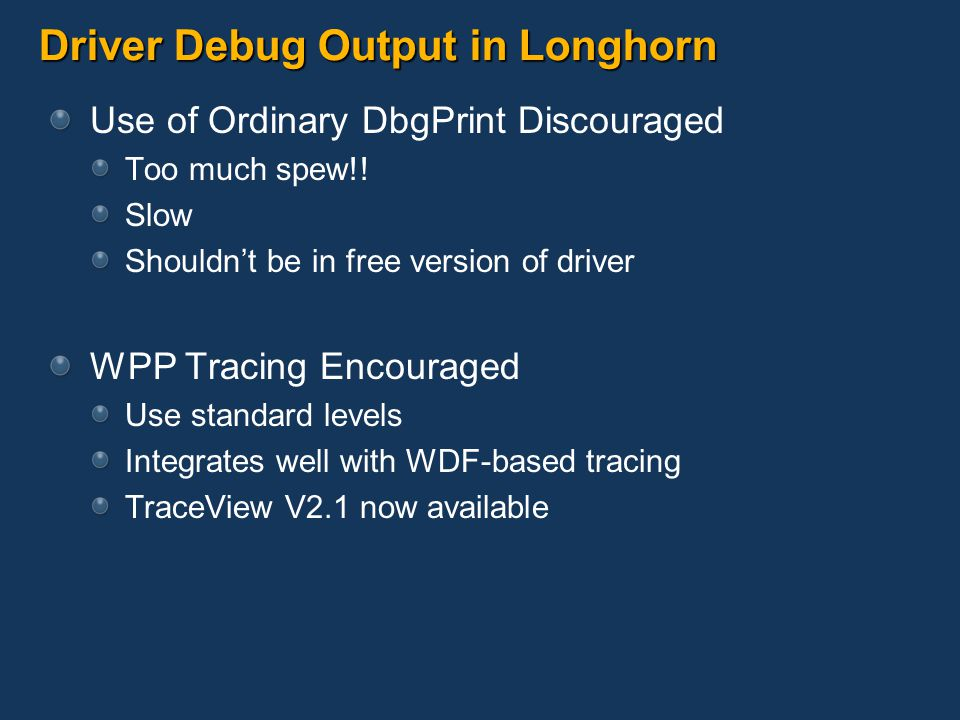 Driver Debug Output in Longhorn Use of Ordinary DbgPrint Discouraged Too much spew!.