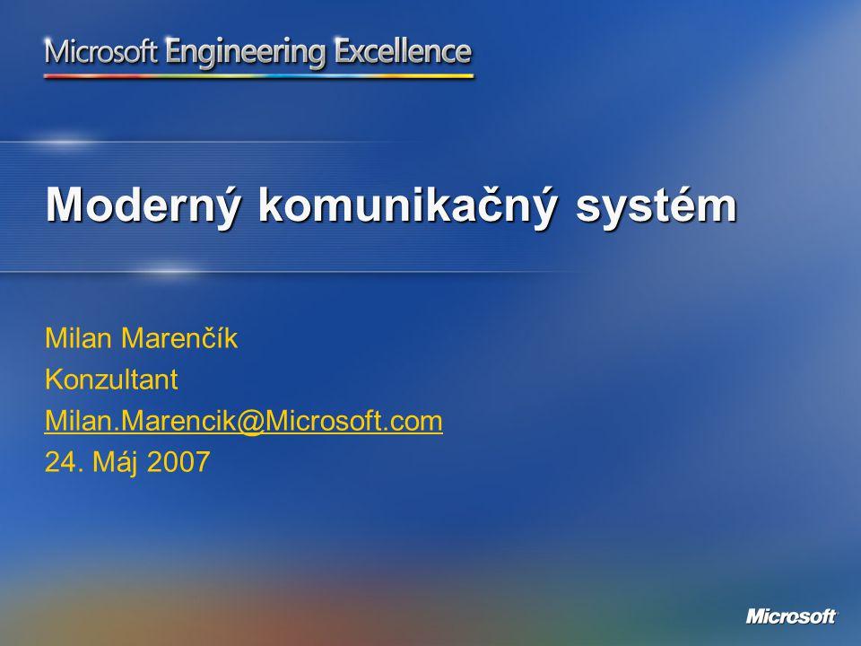 Moderný komunikačný systém Milan Marenčík Konzultant Milan.Marencik@Microsoft.com 24. Máj 2007