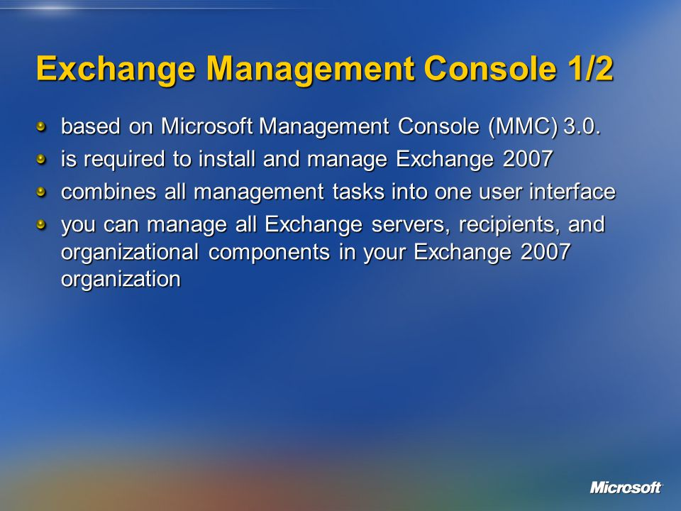 Exchange Management Console 1/2 based on Microsoft Management Console (MMC) 3.0.