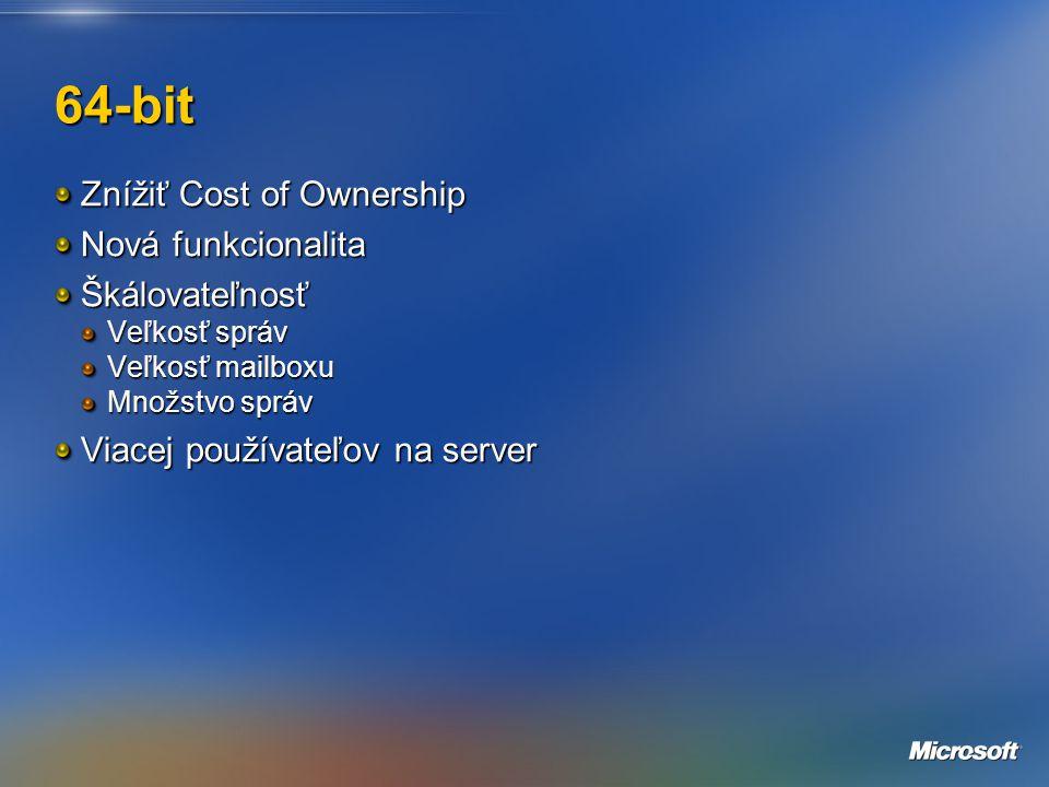 64-bit Znížiť Cost of Ownership Nová funkcionalita Škálovateľnosť Veľkosť správ Veľkosť mailboxu Množstvo správ Viacej používateľov na server