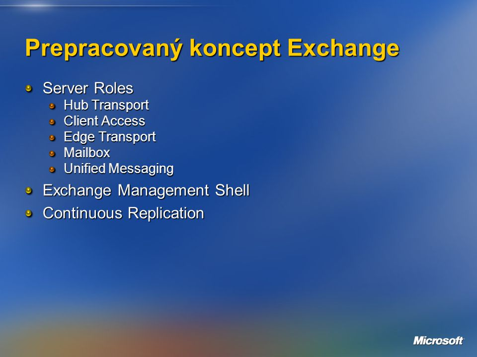 Prepracovaný koncept Exchange Server Roles Hub Transport Client Access Edge Transport Mailbox Unified Messaging Exchange Management Shell Continuous Replication