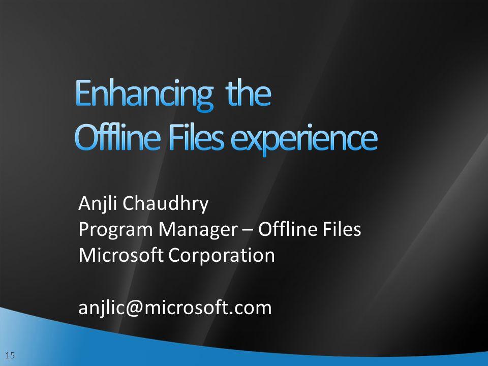 15 Anjli Chaudhry Program Manager – Offline Files Microsoft Corporation anjlic@microsoft.com