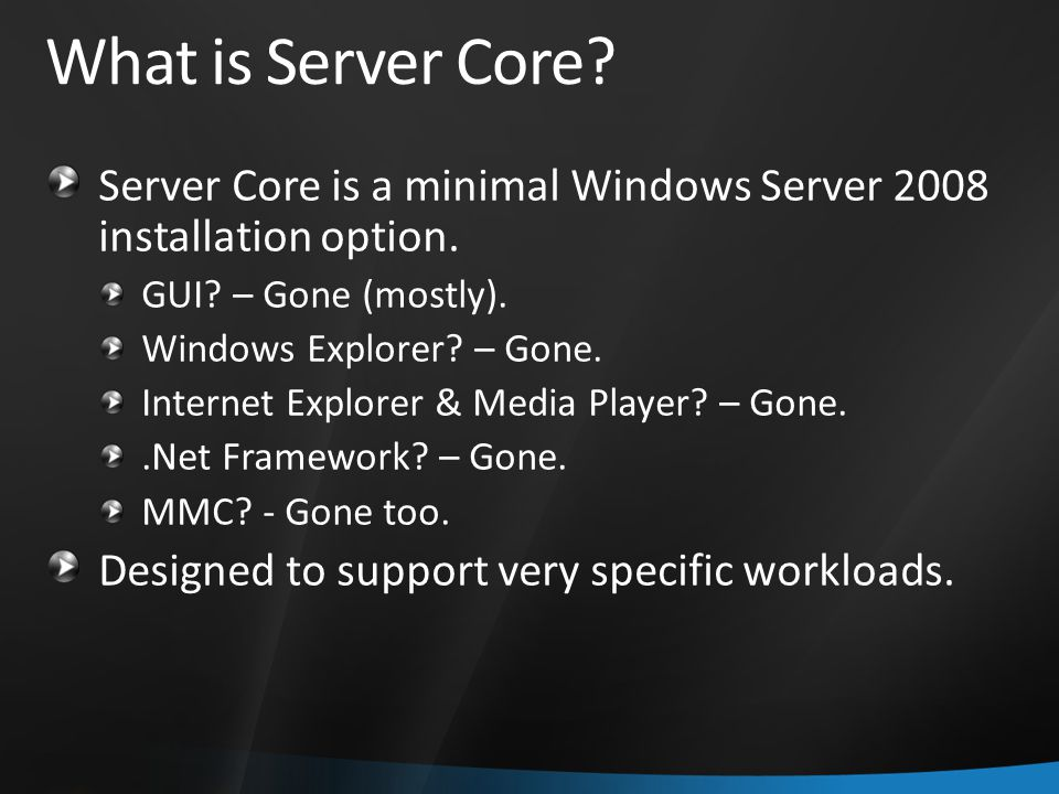 What is Server Core.Server Core is a minimal Windows Server 2008 installation option.
