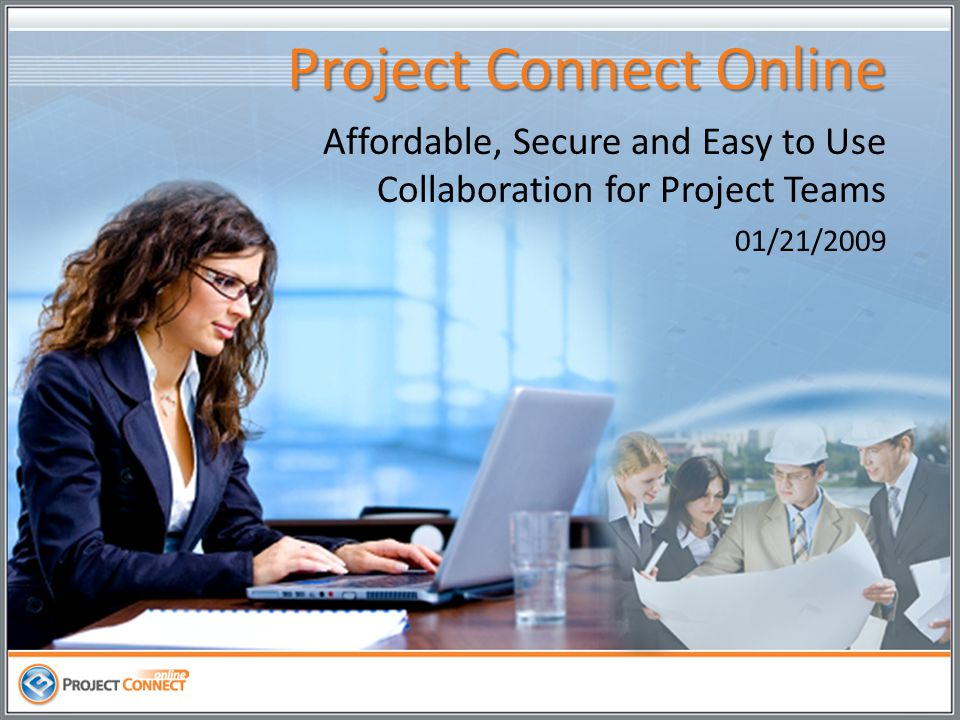 Project Connect Online Affordable, Secure and Easy to Use Collaboration for Project Teams 01/21/2009