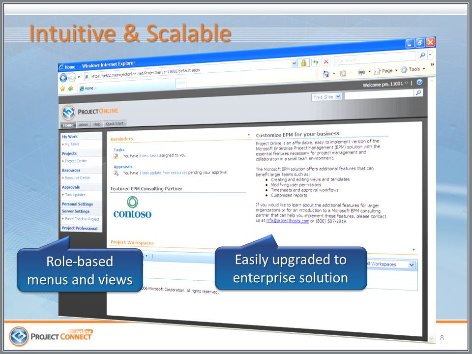 Intuitive & Scalable 8 Role-based menus and views Easily upgraded to enterprise solution