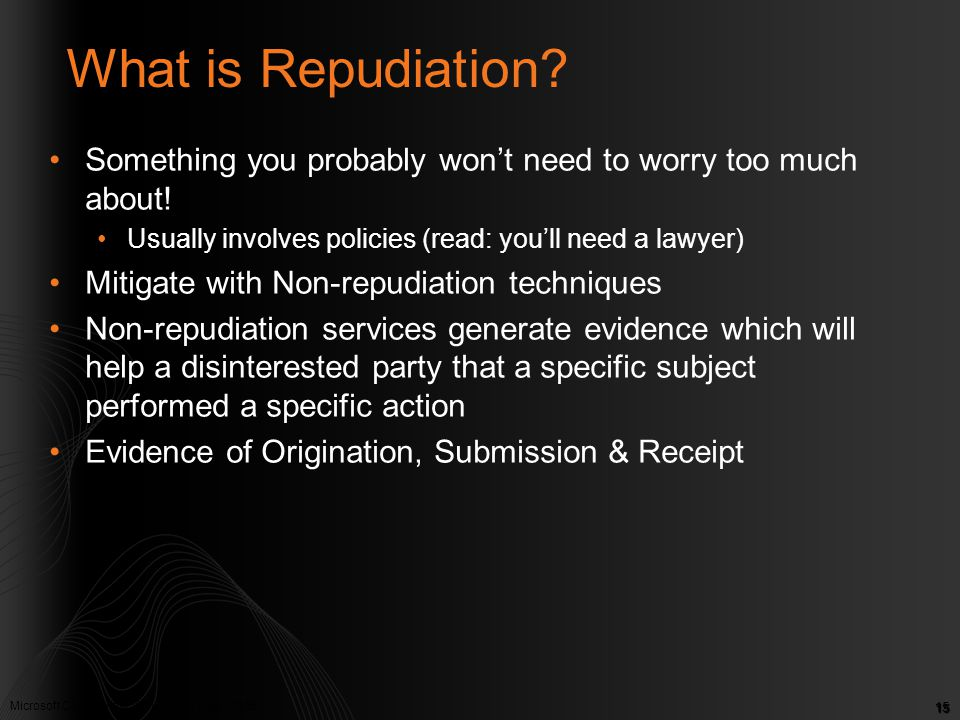 Microsoft Confidential. © Microsoft Corp. 2005 15 What is Repudiation? Something you probably won't need to worry too much about! Usually involves pol