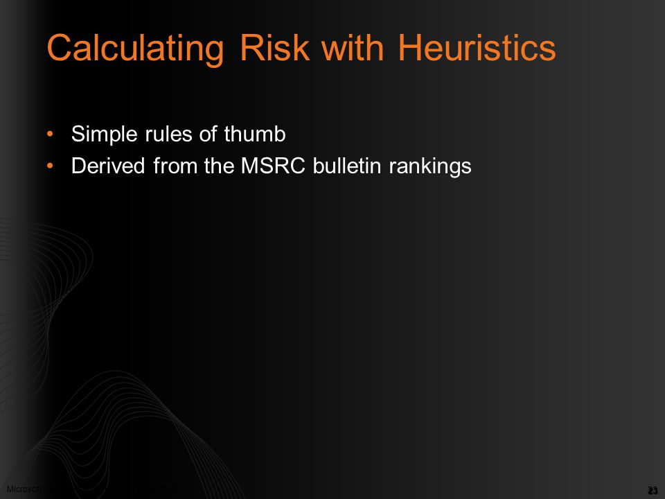 Microsoft Confidential. © Microsoft Corp. 2005 23 Calculating Risk with Heuristics Simple rules of thumb Derived from the MSRC bulletin rankings