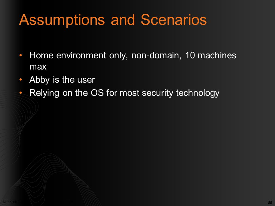 Microsoft Confidential. © Microsoft Corp. 2005 28 Assumptions and Scenarios Home environment only, non-domain, 10 machines max Abby is the user Relyin