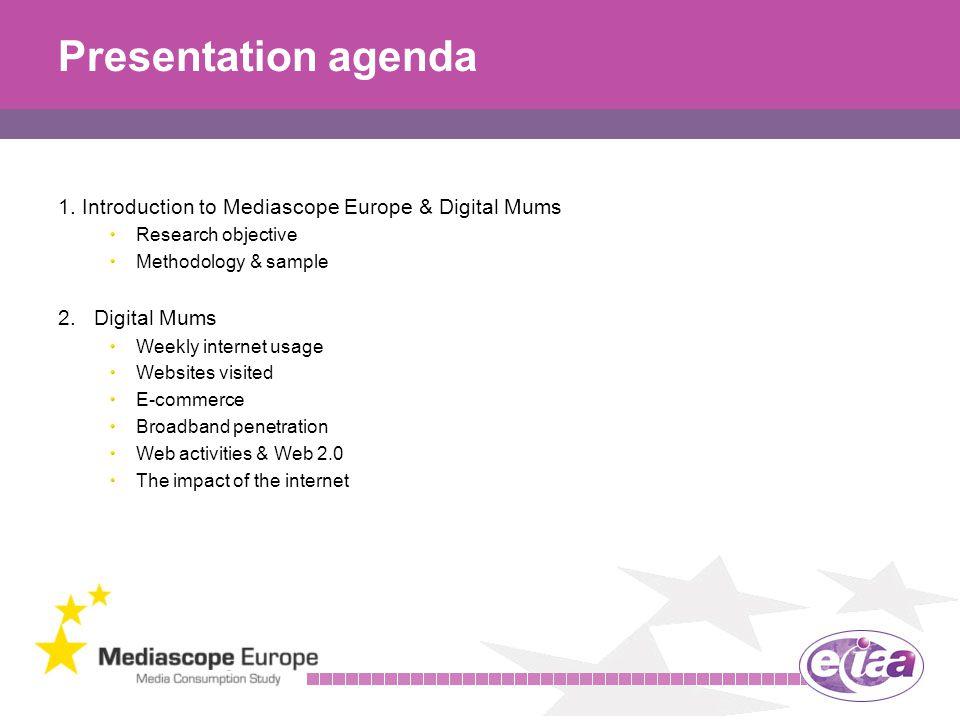 5 Presentation agenda 1. Introduction to Mediascope Europe & Digital Mums Research objective Methodology & sample 2.Digital Mums Weekly internet usage