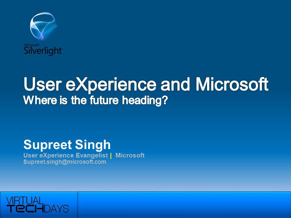 Supreet Singh User eXperience Evangelist | Microsoft Supreet.singh@microsoft.com