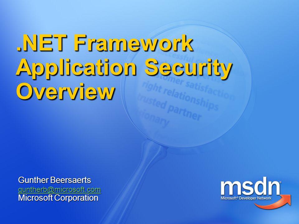 .NET Framework Application Security Overview Gunther Beersaerts guntherb@microsoft.com Microsoft Corporation