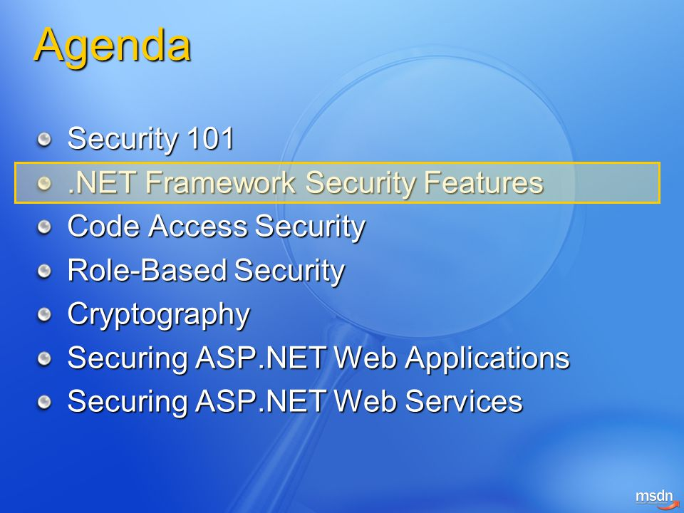 Agenda Security 101.NET Framework Security Features Code Access Security Role-Based Security Cryptography Securing ASP.NET Web Applications Securing A