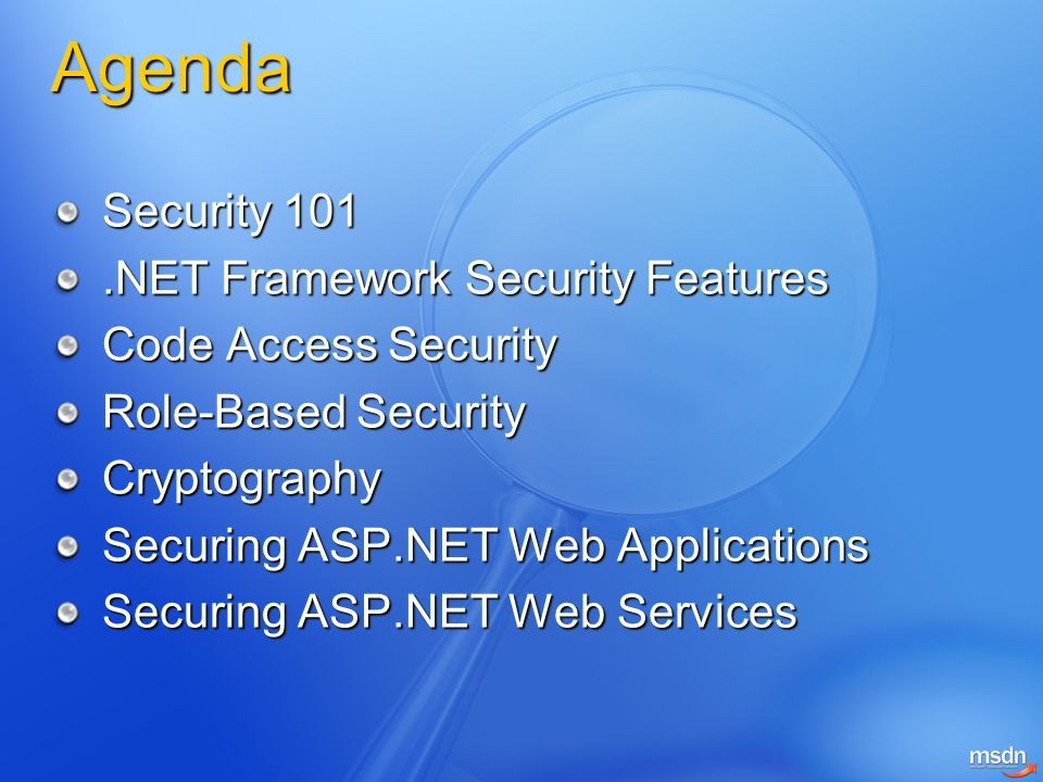 Identity Contains information about a user Example: Logon name Principal Contains role information about a user or computer.NET Framework provides: WindowsIdentity and WindowsPrincipal objects GenericIdentity and GenericPrincipal objects Role-Based Security Identities and Principals