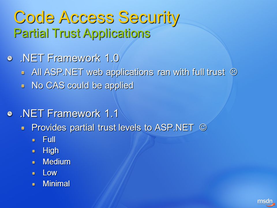 .NET Framework 1.0 All ASP.NET web applications ran with full trust  No CAS could be applied.NET Framework 1.1 Provides partial trust levels to ASP.N