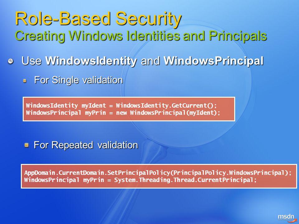 Use WindowsIdentity and WindowsPrincipal For Single validation WindowsIdentity myIdent = WindowsIdentity.GetCurrent(); WindowsPrincipal myPrin = new W