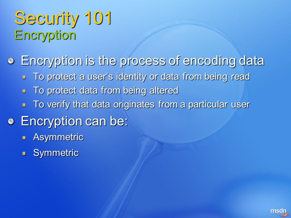 Encryption is the process of encoding data To protect a user's identity or data from being read To protect data from being altered To verify that data